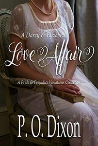 A Darcy and Elizabeth Love Affair: A Pride and Prejudice Variations Collection
