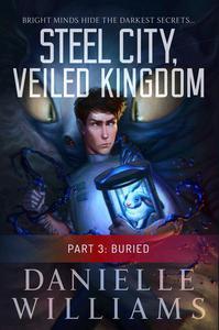 Steel City, Veiled Kingdom, Part 3: Buried