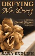 Defying Mr. Darcy: A Pride and Prejudice Intimate Novella