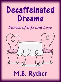 Decaffeinated Dreams: Stories of Life and Love