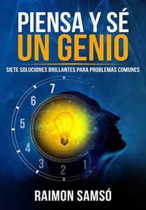 Piensa y sé un genio: siete soluciones brillantes para problemas comunes