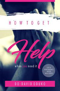 How to Get Help When You Need It