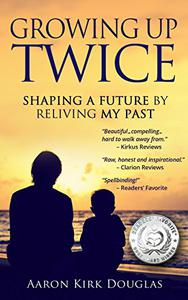 Growing Up Twice: Shaping a Future by Reliving My Past