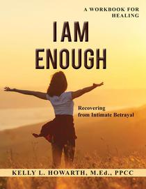 I Am Enough—Recovering from Intimate Betrayal