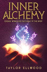 Inner Alchemy Energy Work and The Magic of the Body