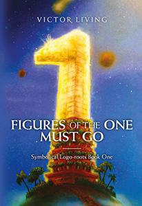 Figures of the One Must Go: Symbolical Logo-roots Book One