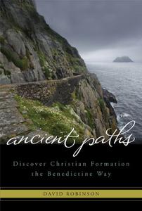 Ancient Paths: Discover Christian Formation the Bendictine Way