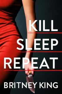 Kill, Sleep, Repeat: A Psychological Thriller