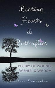 Beating Hearts and Butterflies: Poetry of Wounds, Wishes and Wisdom