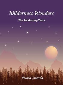 Wilderness Wonders - The Awakening Years