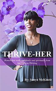 THRIVE-HER: Women That Walk Confidently and Spiritually from Surviving to Thriving