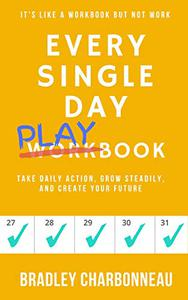 Every Single Day Playbook: Take Daily Action, Grow Steadily, and Create your Future