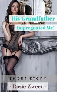 His Grandfather Impregnated Me!