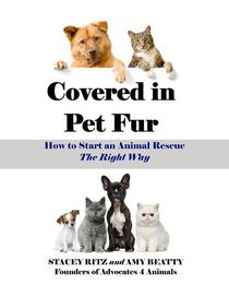 Covered in Pet Fur: How to Start an Animal Rescue, The Right Way