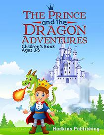 The Prince and the Dragon Adventures: Children's Book Ages 3-5