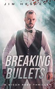 Breaking Bullets: A Thriller
