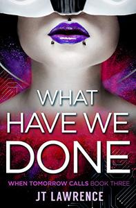 What Have We Done: A Cyberpunk Action Thriller on the edge of LitRPG