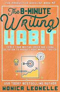 The 8-Minute Writing Habit for Novelists: Triple Your Writing Speed and Learn Dictation to Produce More Words, Faster