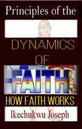 Principles of the Dynamics of Faith (How Faith Works)