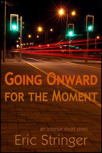 Going Onward for the Moment