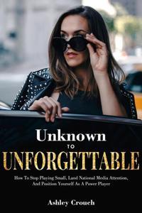 Unknown to Unforgettable