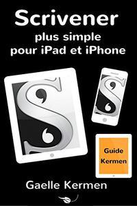 Scrivener plus simple pour iPad et iPhone: guide francophone de l'application Scrivener (Collection pratique Guide Kermen t. 3)