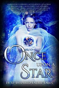 Once Upon A Star: 14 SF-Inspired Faerie Tales