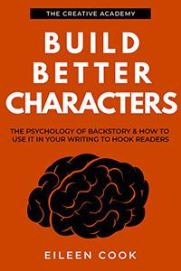 Build Better Characters: The psychology of backstory & how to use it in your writing to hook readers