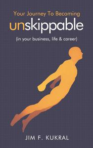 Your Journey To Becoming Unskippable (in your business, life & career)