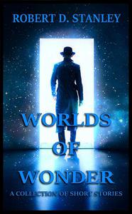 Worlds of Wonder: A Collection of Short Stories