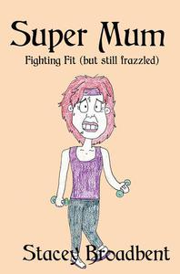 Super Mum, Fighting Fit (but Still Frazzled)