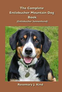 The Complete Entlebucher Mountain Dog Book: Entlebucher Sennenhund