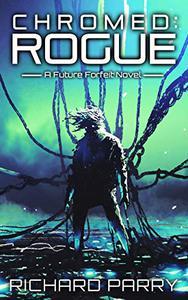 Chromed: Rogue: A Cyberpunk Adventure Epic