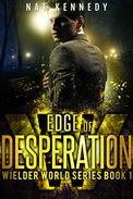 Edge of Desperation: Wielder World Book 1