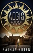 AEGIS: Catalyst Grove (Book 1 of the Children's Urban Fantasy Action Series)