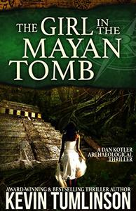 The Girl in the Mayan Tomb: A Dan Kotler Archaeological Thriller