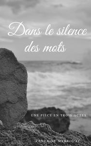Dans le silence des mots: Une pièce en trois actes