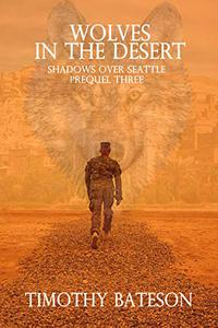 Wolves In The Desert: Shadows Over Seattle: Prequels Three