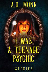 I Was a Teenage Psychic: Stories