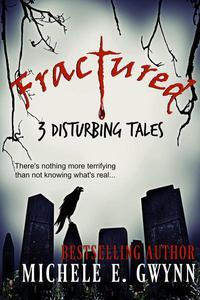 Fractured:  3 Disturbing Tales