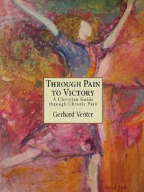 Through Pain to Victory: A Christian Guide through Chronic Pain