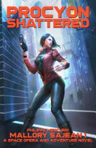 Procyon Shattered: Mallory Sajean 1 - Space Opera and Adventure