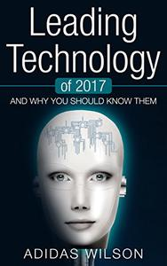 Leading Technology of 2017: And Why You Should Know Them
