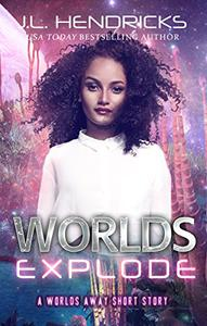 Worlds Explode: A Scifi Adventure/Romance