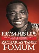 From His Lips: Compilation of Autobiographical Notes on Professor Zacharias Tanee Fomum