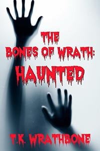 The Bones of Wrath: Haunted