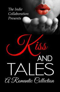Kiss and Tales: A Romantic Collection