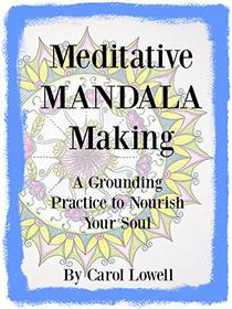Meditative Mandala Making: A Grounding Practice to Nourish Your Soul