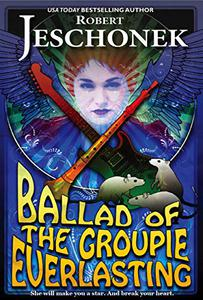 Ballad of the Groupie Everlasting: A Fantasy Tale