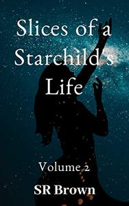 Slices of a Starchild's Life: Volume 2